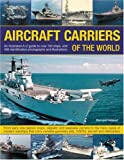 Aircraft Carriers of the World: An Illustrated Guide to More Than 140 Ships, with 400 Identification Photographs and Illustrations. from Early Kite ... Identification Photographs and Illustrations