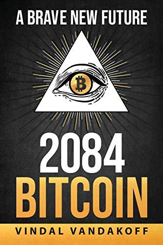 A Brave New Future, 2084, Bitcoin (A Brand New Future, 2084, Band 1)
