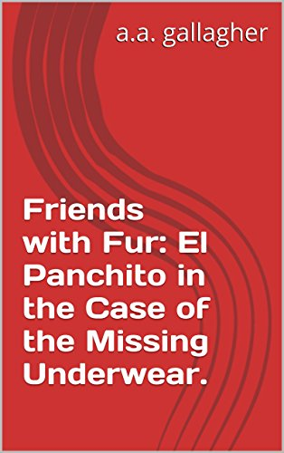 Friends with Fur: El Panchito in the Case of the Missing Underwear. (English Edition) (Photobucket)