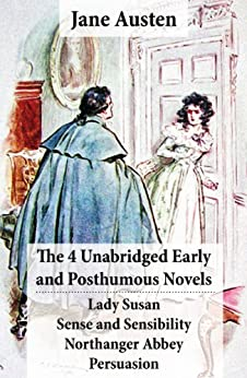 The 4 Unabridged Early and Posthumous Novels: Lady Susan + Sense and Sensibility + Northanger Abbey + Persuasion di [Austen, Jane]