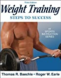 Weight Training (Steps to Success) by Thomas R. Baechle (2006-02-01)