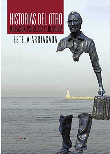 Historias del otro: Migración: Psicología y Literatura por Estela Arriagada