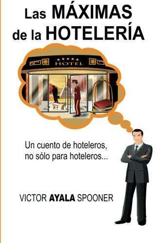 Las Máximas de la Hotelería: Un cuento de hoteleros, no sólo para hoteleros.
