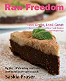 Raw Freedom: Quick and Delicious Raw Food Recipes for Everyday Energy. Special Edition