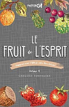 Le Fruit de l'Esprit, Volume 4: Comment Avoir l'ADN de Votre Père Céleste