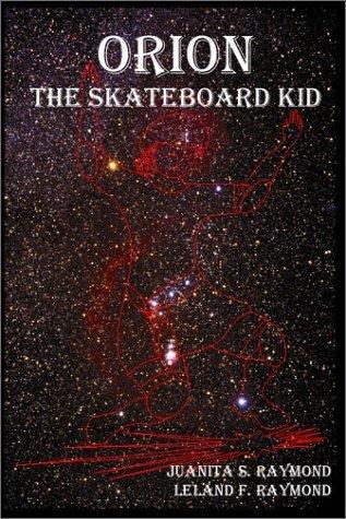 Orion the Skateboard Kid by Raymond, Juanita S., Raymond, Leland F. (2001) Paperback