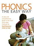 Phonics: The Easy Way: A clear and comprehensive guide to the most up-to-date methods for teaching your child to read