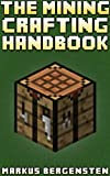 The Complete Crafting Handbook (For Minecraft): Your Complete Guide To Every Minecraft Crafting Recipe