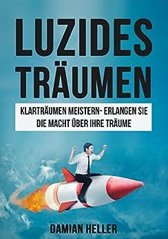 Luzides Träumen: Klarträume meistern - Erlangen Sie die Macht über Ihre Träume (Meditation, Entspannung, Unterbewusstsein, Bewusstsein, Schlaf, Ängste, Alptraum 1)