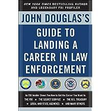 John Douglas's Guide to Landing a Career in Law Enforcement