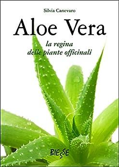 Aloe Vera: La regina delle piante officinali di [Canevaro, Silvia]