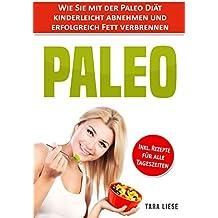 Paleo Diät: Wie Sie mit der Paleo Diät kinderleicht abnehmen und erfolgreich Fett verbrennen (German Edition)