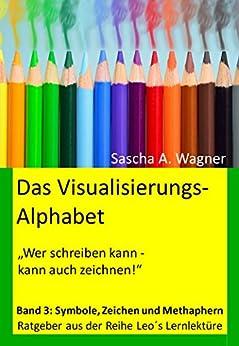 Das Visualisierungsalphabet: Band 3: Symbole, Zeichen und Metaphern