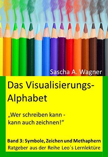 Das Visualisierungsalphabet: Band 3: Symbole, Zeichen und Metaphern -