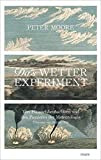 Das Wetter-Experiment: Von Himmelsbeobachtern und den Pionieren der Meteorologie - Peter Moore