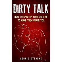 Dirty Talk: How to Spice Up Your Sex Life to Make them Crave You