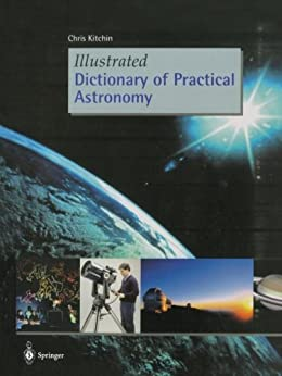 Illustrated Dictionary of Practical Astronomy by [Kitchin, C. R.]