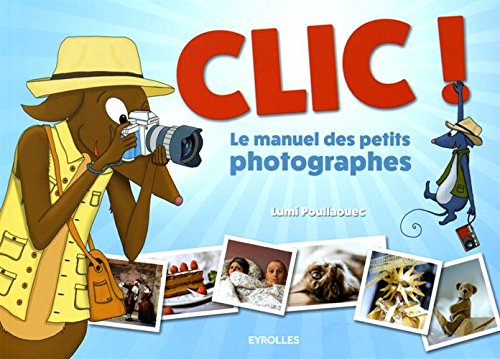 Clic ! Le manuel des petits photographes par Lumi Poullaouec