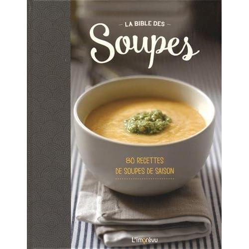 La Bible des soupes : 80 recettes de soupes de saison