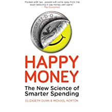 Happy Money: The New Science of Smarter Spending by Elizabeth Dunn (2014-01-02)