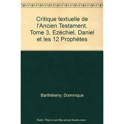 Critique textuelle de l'Ancien Testament. Tome 3, Ezéchiel, Daniel et les 12 Prophètes