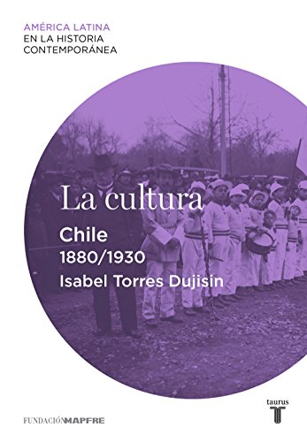 La cultura. Chile (1880-1930) por Isabel Torres Dujisin
