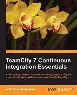 TeamCity 7 Continuous Integration Essentials von [Melymuka, Volodymyr]