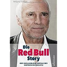 Die Red Bull Story, aktual.und überarb.NA: Der unglaubliche Erfolg des Dietrich Mateschitz