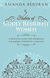 5 Habits of Godly Resilient Women: A Practical Guide and Workbook for making STRENGTH a Lifestyle: Volume 1