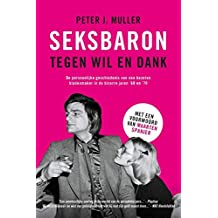Seksbaron tegen wil en dank: De persoonlijke geschiedenis van een bezeten bladenmaker in de jaren '60 en '70