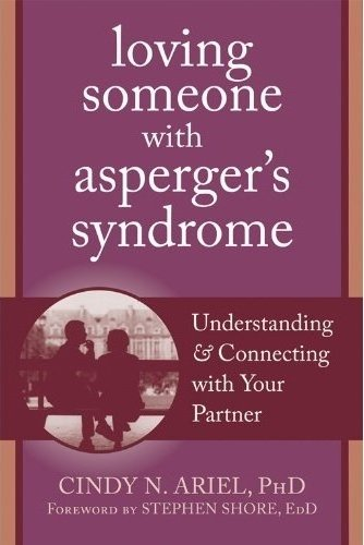 Loving Someone with Asperger's Syndrome: Understanding and Connecting with your Partner (New Harbinger Loving Someone Series) por Cindy Ariel