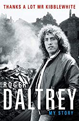 Roger Daltrey: Thanks a lot Mr Kibblewhite: My Story