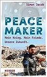 Peacemaker: Mein Krieg. Mein Friede. Unsere Zukunft -