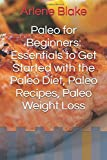 Paleo for Beginners: Essentials to Get Started with the Paleo Diet, Paleo Recipes, Paleo Weight Loss