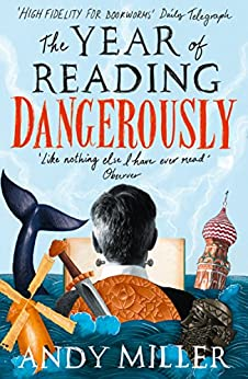 The Year of Reading Dangerously: How Fifty Great Books Saved My Life by [Miller, Andy]