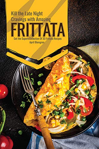 Kill the Late Night Cravings with Amazing Frittata: Get the Superb Collection Of 30 Frittata Recipes (English Edition) - Omelett-sandwich-maker