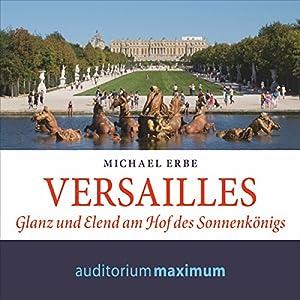 Versailles: Glanz und Elend am Hof des Sonnenkönigs