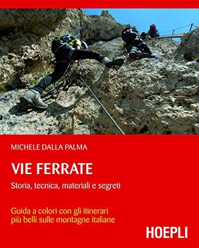 Vie ferrate: Storia, tecnica, materiali e segreti (Montagna) (Italian Edition)
