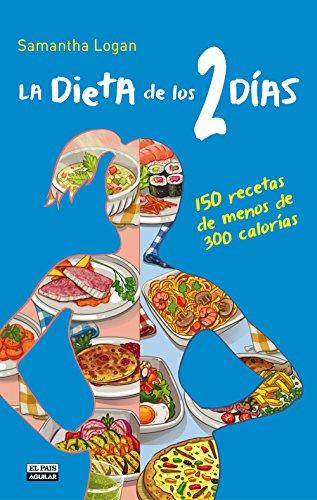 La Dieta de los 2 días. 150 recetas de menos de 300...