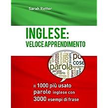 Inglese: Veloce Apprendimento: Il 1000 piu usato parole inglese con 3.000 esempi: Il 1000 più usato parole inglese con 3.000 esempi di frase