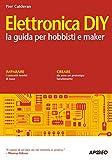 Elettronica DIY: la guida per hobbisti e maker