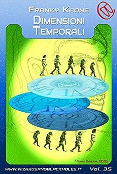 Dimensioni Temporali (Wizards & Blackholes) di [Kaone, Franky]
