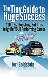 The Tiny Guide to Huge Success: 100 Biz Boosting Hot Tips to Ignite Your Performing Career (English Edition)