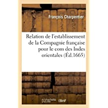 Relation de L'Establissement de La Compagnie Francaise Pour Le Com Des Indes Orientales (Sciences Sociales)