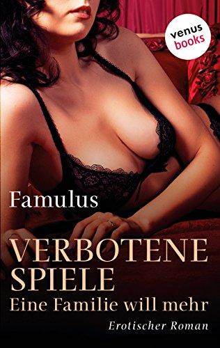Verbotene Spiele - Eine Familie will mehr: Erotischer Roman