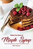 Make the Most of Maple Syrup: 40 Sweet and Savory Recipes to Celebrate National Maple Syrup Day (English Edition)