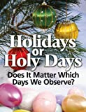 Holidays or Holy Days: Does It Matter Which Days We Observe? (English Edition)