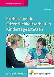 Professionelle Öffentlichkeitsarbeit in Kindertagesstätten (Fachbücher für die frühkindliche Bildung, Band 7)