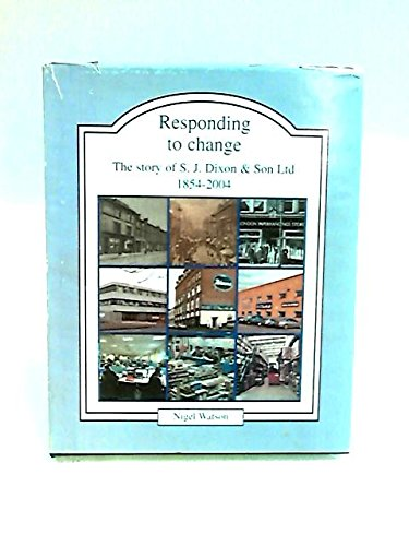 Responding to Change: The Story of S J Dixon & Son Ltd. 1854-2004