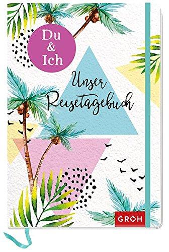 Du & Ich - Unser Reisetagebuch: Ein Erinnerungsbuch für uns zwei (GROH Erinnerungsalbum)